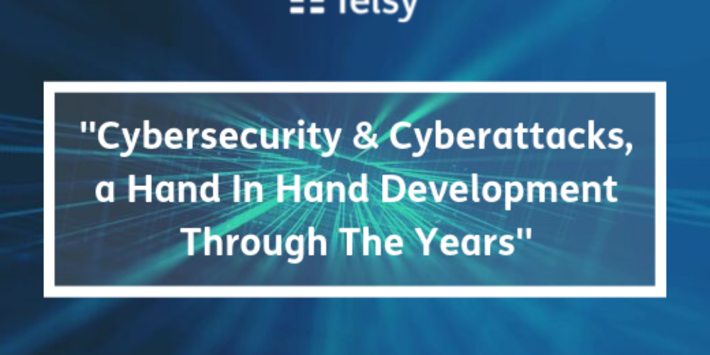 Cybersecurity & Cyberattacks, a Hand In Hand Development Through The Years