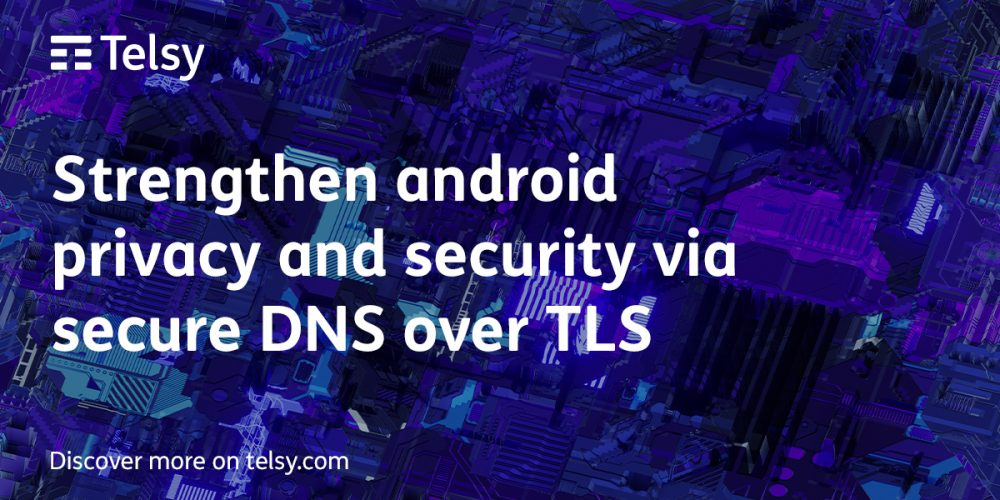 Strengthen Android privacy and security via Telsy free secure DNS over TLS